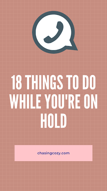 18 things to do while you're on hold